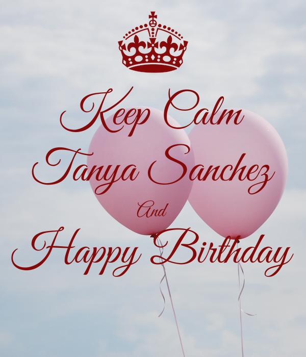 Keep Calm Tanya Sanchez And Happy Birthday