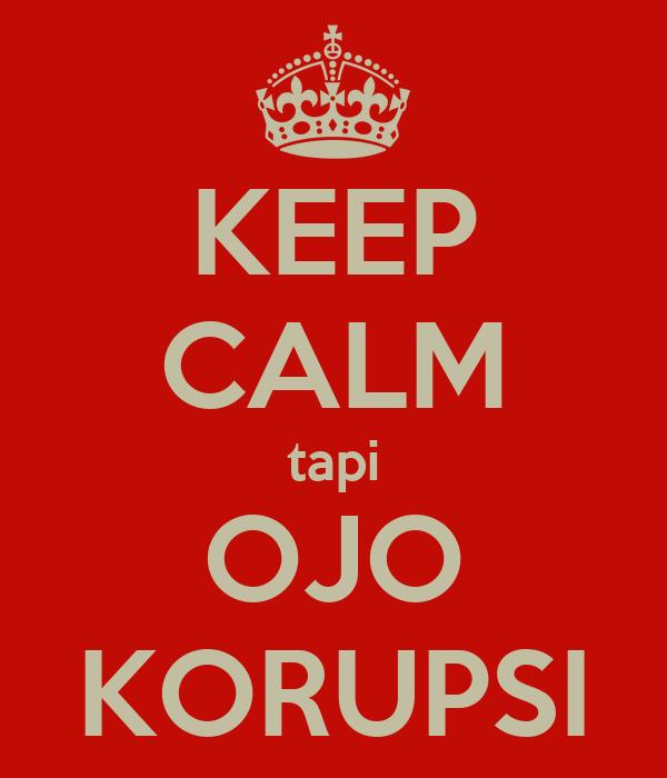 Keep Calm Tapi Ojo Korupsi Poster Choirul7 Keep Calm O Matic