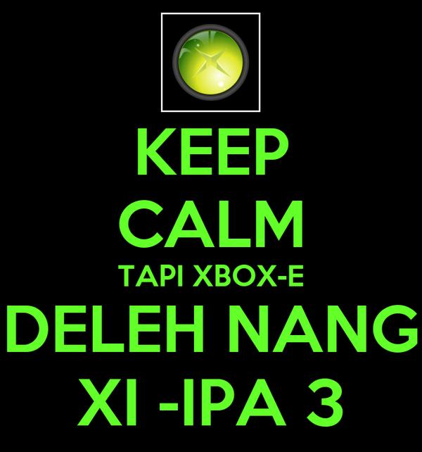 KEEP CALM TAPI XBOX-E DELEH NANG XI -IPA 3