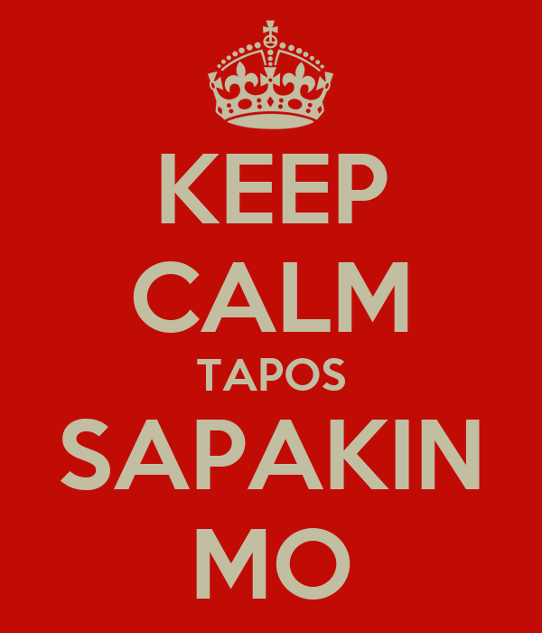 KEEP CALM TAPOS SAPAKIN MO