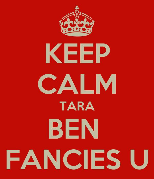 KEEP CALM TARA BEN  FANCIES U