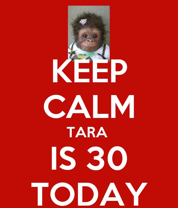 KEEP CALM TARA  IS 30 TODAY
