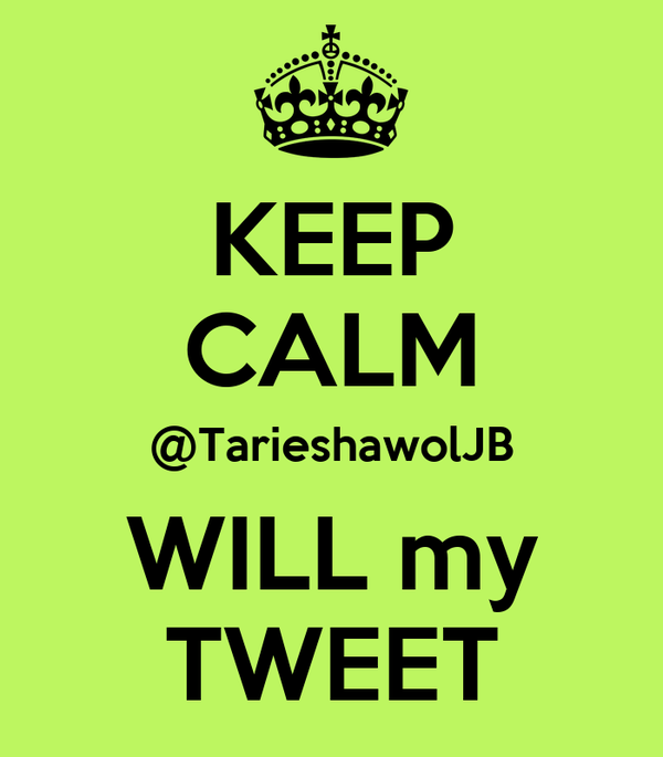 KEEP CALM @TarieshawolJB WILL my TWEET