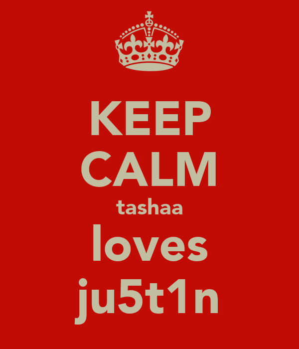 KEEP CALM tashaa loves ju5t1n