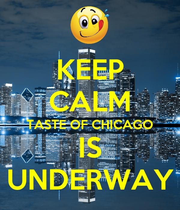 KEEP CALM TASTE OF CHICAGO IS UNDERWAY