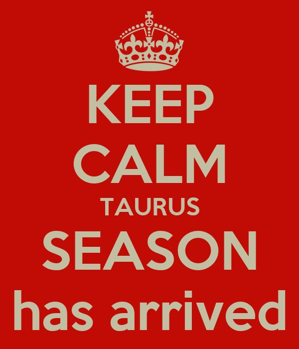 KEEP CALM TAURUS SEASON has arrived