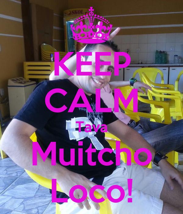 KEEP CALM Tava Muitcho Loco!