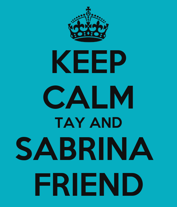 KEEP CALM TAY AND SABRINA  FRIEND