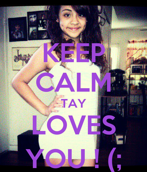 KEEP CALM TAY LOVES YOU ! (;