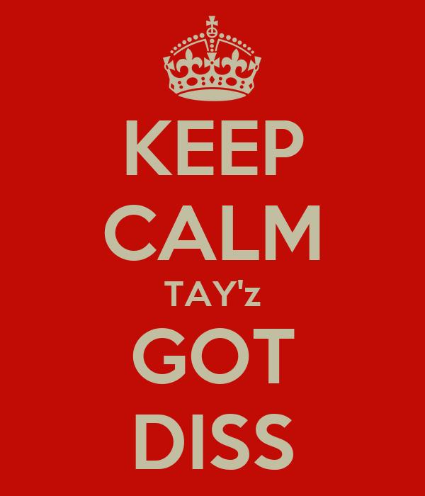 KEEP CALM TAY'z GOT DISS