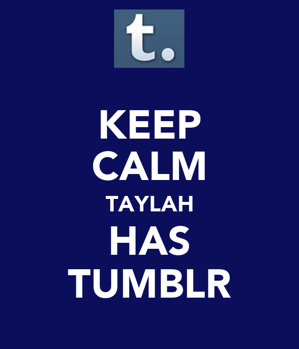 KEEP CALM TAYLAH HAS TUMBLR