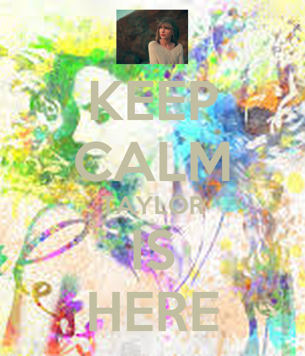 KEEP CALM TAYLOR IS HERE