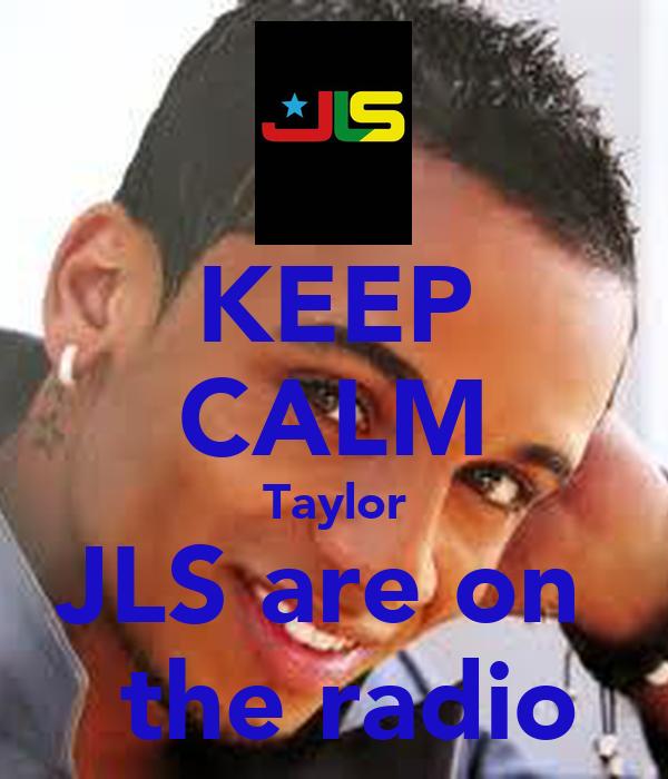 KEEP CALM Taylor JLS are on   the radio