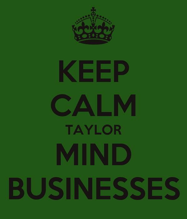 KEEP CALM TAYLOR MIND BUSINESSES