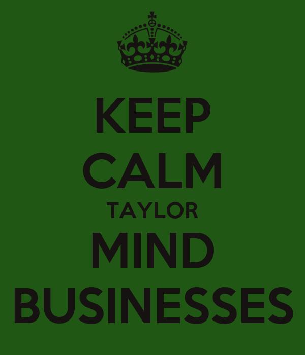 KEEP CALM TAYLOR MIND BUSINESSES
