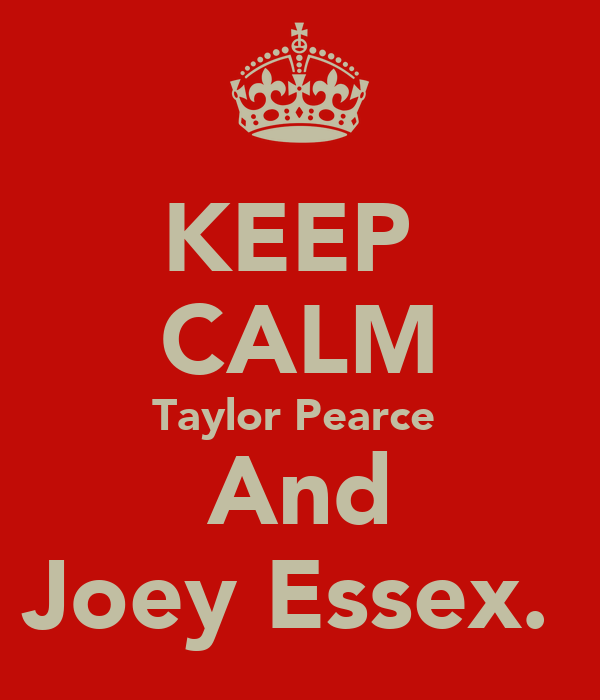 KEEP  CALM Taylor Pearce  And Joey Essex.