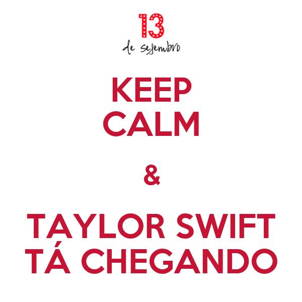 KEEP CALM & TAYLOR SWIFT TÁ CHEGANDO