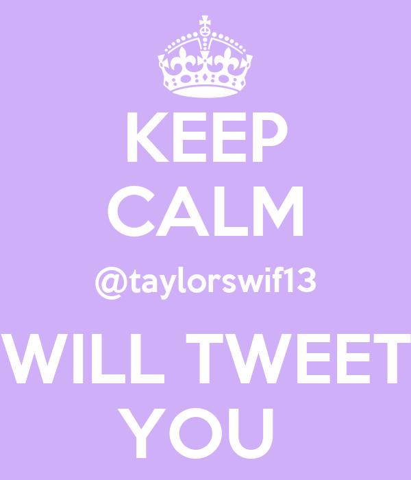 KEEP CALM @taylorswif13 WILL TWEET YOU