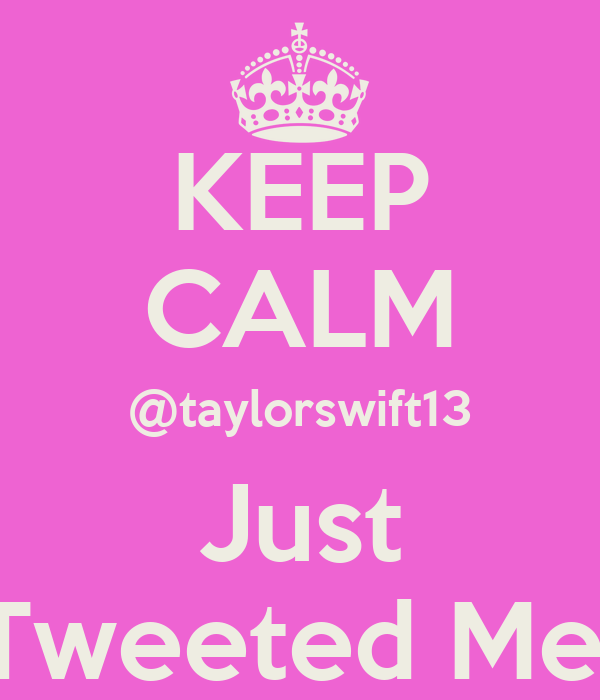 KEEP CALM @taylorswift13 Just Tweeted Me!