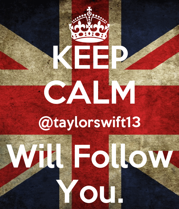 KEEP CALM @taylorswift13 Will Follow You.