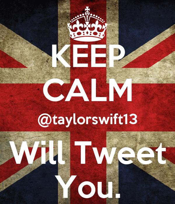 KEEP CALM @taylorswift13 Will Tweet You.