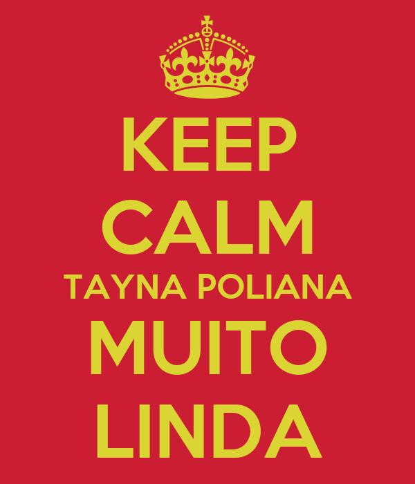 KEEP CALM TAYNA POLIANA MUITO LINDA