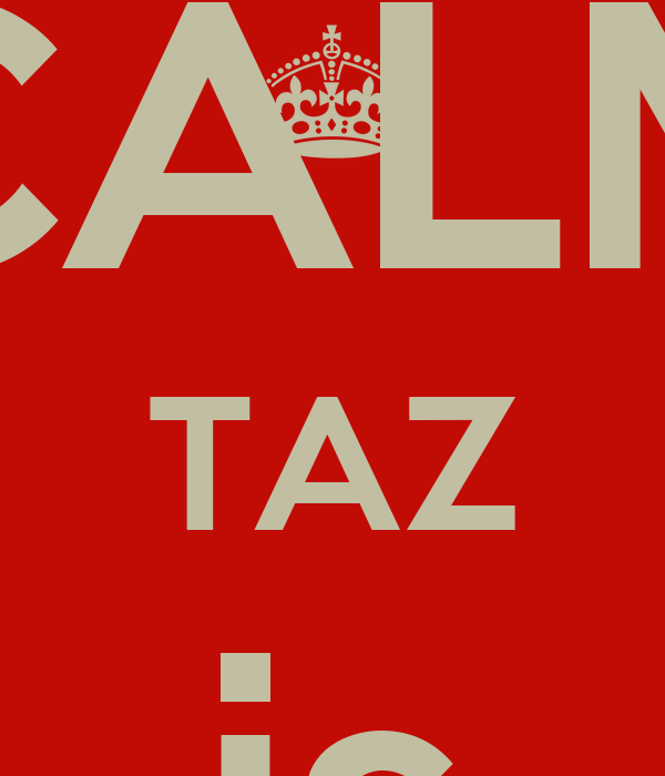 KEEP CALM TAZ is AWESOME
