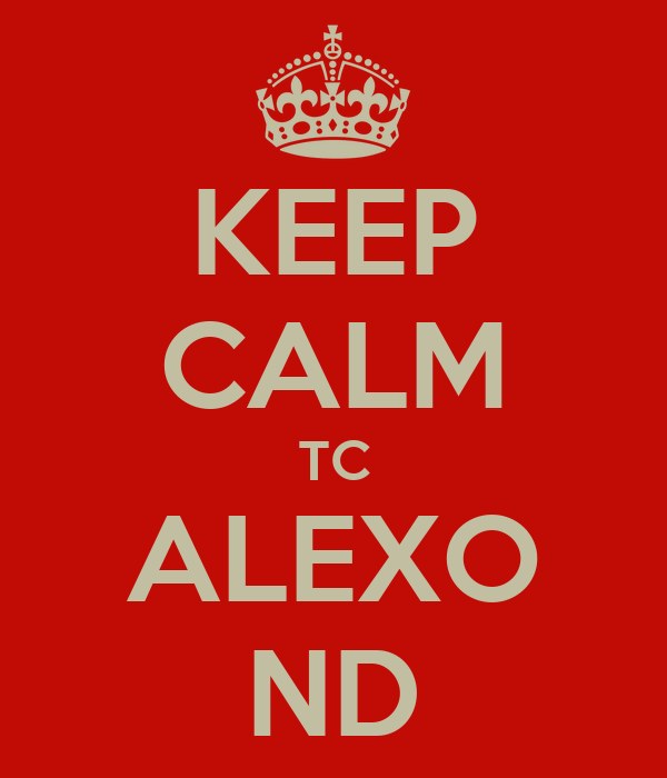 KEEP CALM TC ALEXO ND