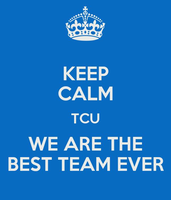 KEEP CALM TCU WE ARE THE BEST TEAM EVER