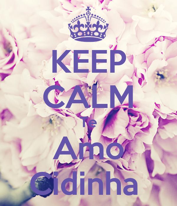 KEEP CALM Te Amo Cidinha