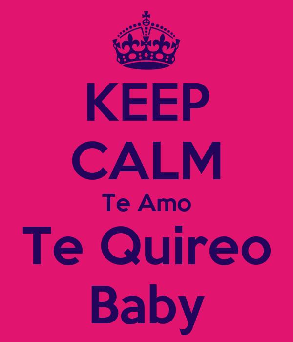 KEEP CALM Te Amo Te Quireo Baby