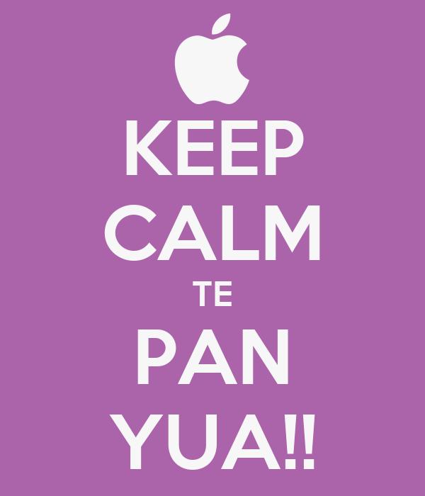 KEEP CALM TE PAN YUA!!
