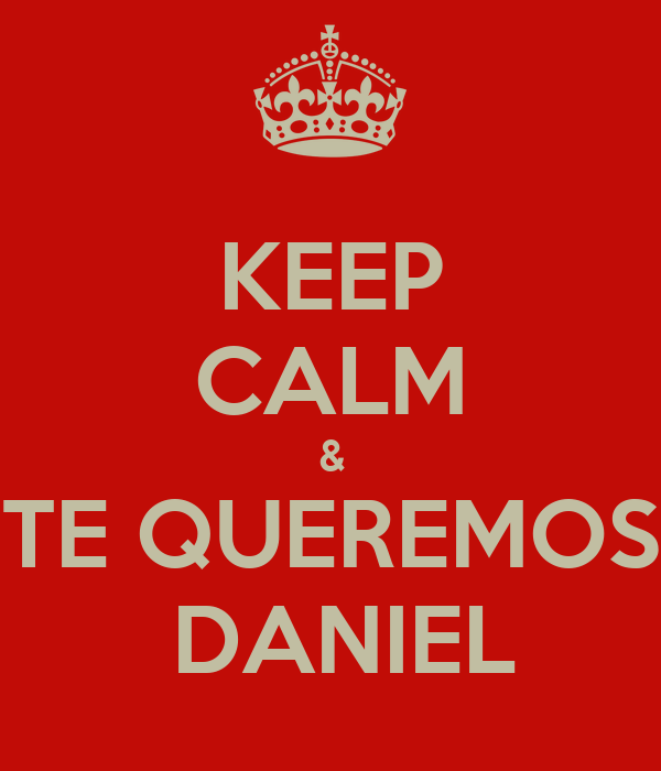 KEEP CALM & TE QUEREMOS   DANIEL
