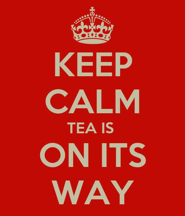 KEEP CALM TEA IS  ON ITS WAY
