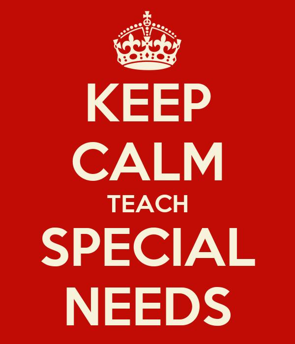 KEEP CALM TEACH SPECIAL NEEDS