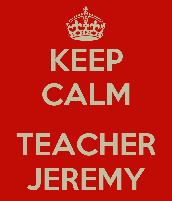 KEEP CALM  TEACHER JEREMY