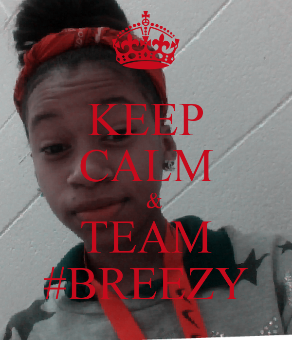 KEEP CALM    & TEAM #BREEZY