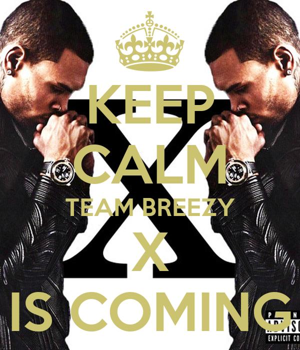 KEEP CALM TEAM BREEZY X IS COMING