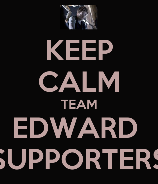 KEEP CALM TEAM EDWARD  SUPPORTERS
