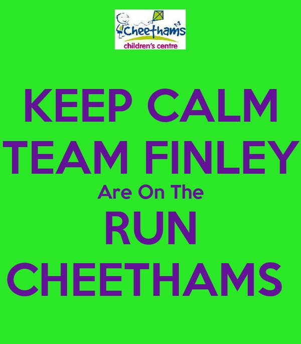 KEEP CALM TEAM FINLEY Are On The RUN CHEETHAMS