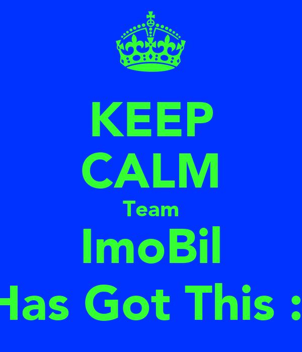KEEP CALM Team ImoBil Has Got This :)