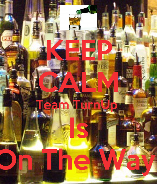 KEEP CALM Team TurnUp  Is On The Way