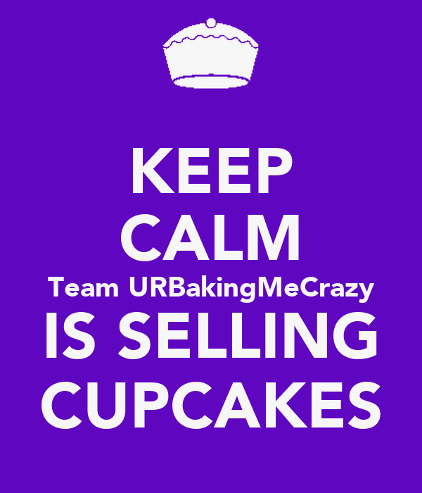 KEEP CALM Team URBakingMeCrazy IS SELLING CUPCAKES