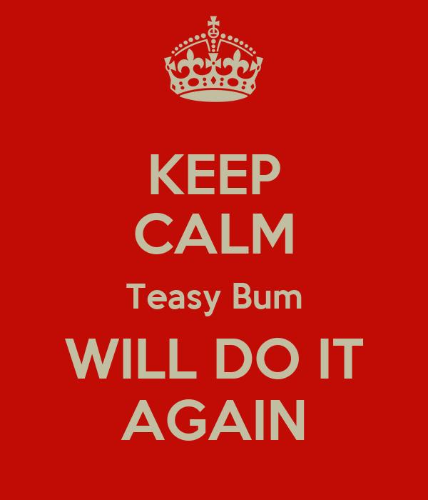 KEEP CALM Teasy Bum WILL DO IT AGAIN