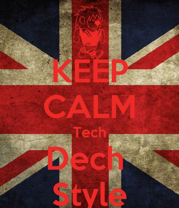 KEEP CALM Tech Dech  Style