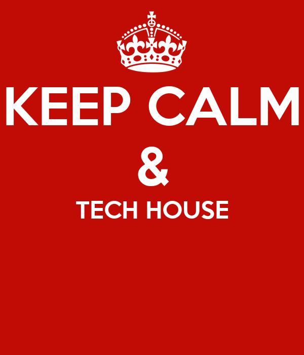 KEEP CALM & TECH HOUSE