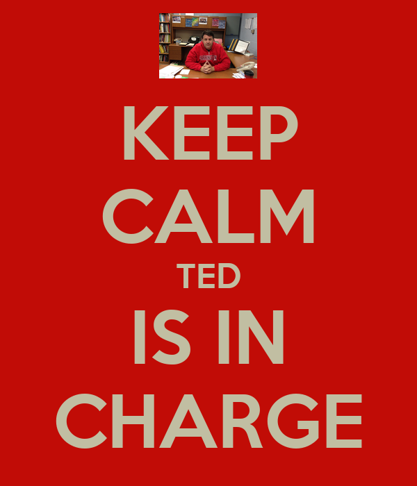 KEEP CALM TED IS IN CHARGE
