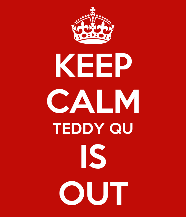 KEEP CALM TEDDY QU IS OUT