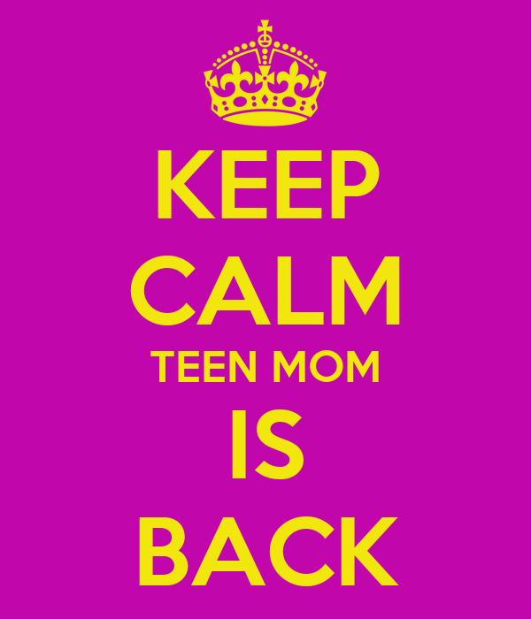KEEP CALM TEEN MOM IS BACK