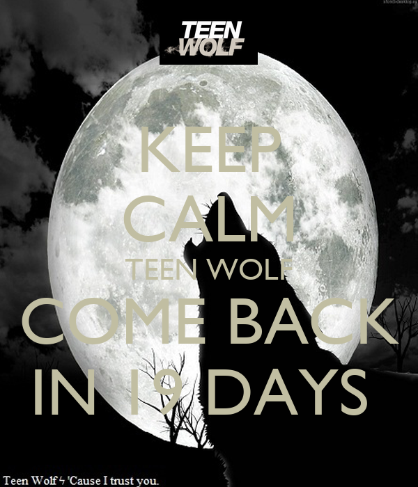 KEEP CALM TEEN WOLF COME BACK IN 19 DAYS